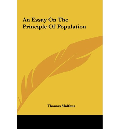 essay on the principle of population thomas malthus Thomas robert malthus frs ( 13 february 1766 - 29 december 1834) was an english cleric and scholar, influential in the fields of political economy and demography malthus himself used only his middle name, robert in his book an essay on the principle of population , malthus observed that.