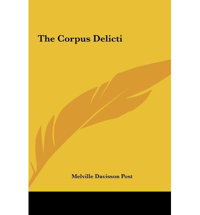 The Corpus Delicti Melville Davisson Post 9781161460216