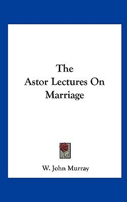 The Astor Lectures on Marriage