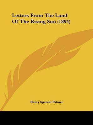 U Arrive In The Rising Sun Letters from the Land of the Rising Sun (1894) : Henry Spencer Palmer ...