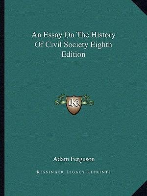 adam ferguson an essay on the history of civil society 1767 An essay on the history of civil society (1767) introduction in adam ferguson, an essay on the history of civil society, edited by f oz-salzberger.