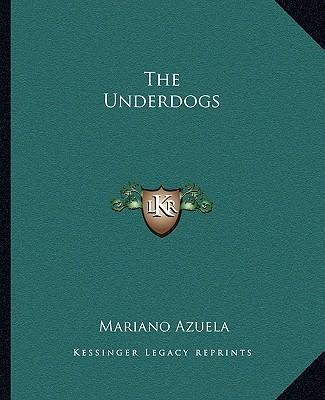 the underdogs mariano azuela Mariano azuela: mariano azuela, mexican writer whose 20 novels chronicle  almost every  azuela received an md degree in guadalajara in 1899 and  practiced medicine, first in his abajo (1915 the underdogs ), by mariano  azuela.
