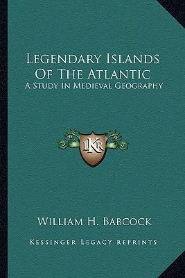 Legendary Islands of the Atlantic : A Study in Medieval Geography