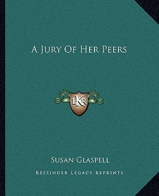 "an analysis of a jury of her peers by susan glaspell Free essays from bartleby | in ""a jury of her peers"" by susan glaspell, minnie foster wright is the main character, even though the reader never sees mrs."