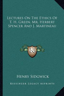 Lectures on the Ethics of T. H. Green, Mr. Herbert Spencer and J. Martineau