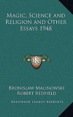 bronislaw malinowski magic science and religion and other essays Earn up to 50 points when you purchase this title this book contains three prolific essays by the world renown polish anthropologist bronislaw malinowski first published in 1926, magic.