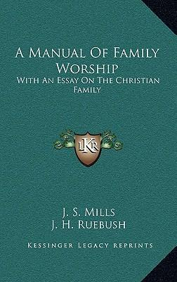 Manual of Family Worship : With an Essay on the Christian Family