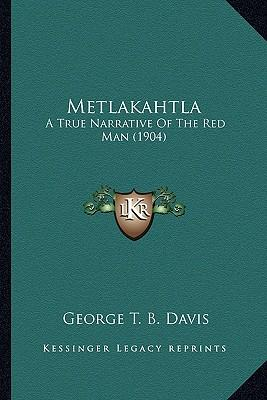 Metlakahtla Metlakahtla : A True Narrative of the Red Man (1904) a True Narrative of the Red Man (1904)