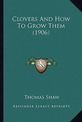 Clovers and How to Grow Them (1906) Clovers and How to Grow Them (1906)