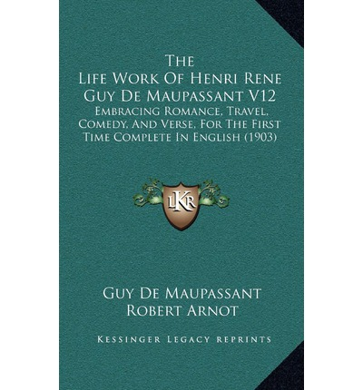 "the early life and works of guy de maupassant Like death by guy de maupassant review  of the genteel life early on there is an extended passage of about a  monsieur le peintre"" but it works."