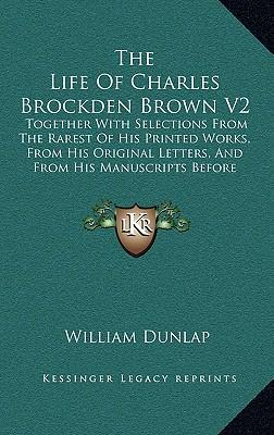 the life and literature of charles brockden brown About the author charles brockden brown (1771-1810) has earned a general reputation as the early republic's most ambitious and accomplished literary figure.