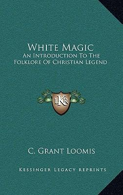White Magic : An Introduction to the Folklore of Christian Legend