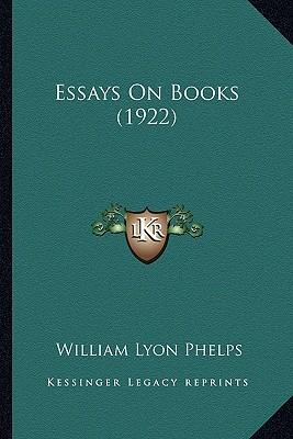 essays on books william lyon phelps William lyon phelps (1865-1943) was an american educator, literary critic and author he served as a professor of english at yale university from 1901 to 1.