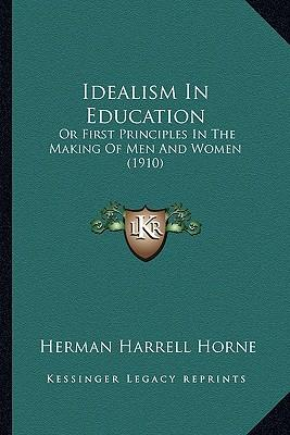 idealism in education Idealist, idealized, ideal (adjective), and the ideal (noun), all of are derived from the greek idea which means new thought flashed across the.