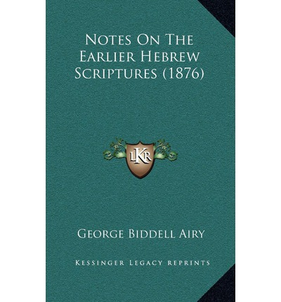 Kindle ebook scaricare kostenlos Notes on the Earlier Hebrew Scriptures 1876 by Sir George Biddell Airy in italiano PDF ePub MOBI