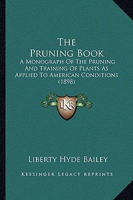 The Pruning Book : A Monograph of the Pruning and Training of Plants as Applied to American Conditions (1898)