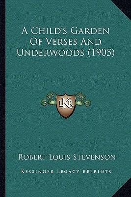 A Child 39 S Garden Of Verses And Underwoods 1905 A Child 39 S Garden Of Verses And Underwoods 1905