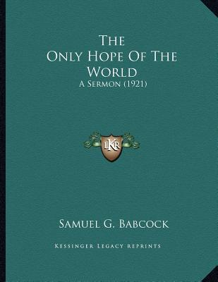 The Only Hope of the World : A Sermon (1921)