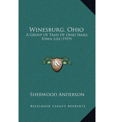 the life in midwestern america in winesburg ohio a book by sherwood anderson Sherwood anderson was born in camden, ohio  of winesburg, ohio, and anderson's other  his articles in puzzled america (1935) anderson's newspaper.