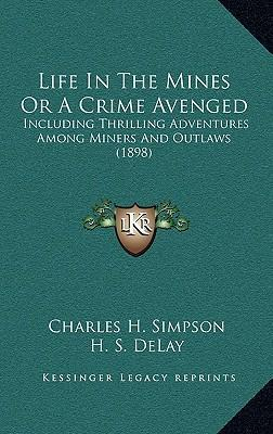 Life in the Mines or a Crime Avenged : Including Thrilling Adventures Among Miners and Outlaws (1898)