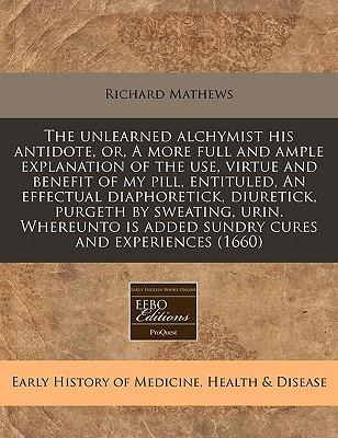 History of medicine download free ebooks best site the unlearned alchymist his antidote or a more full and ample explanation of the use virtue and benefit of my pill entituled an effectual diaphoretick fandeluxe Choice Image