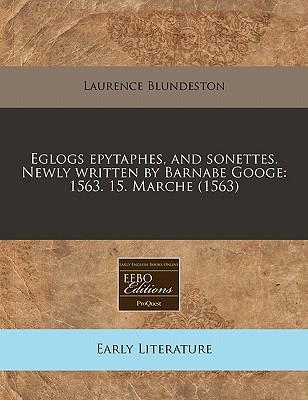 Eglogs Epytaphes, and Sonettes. Newly Written by Barnabe Googe : 1563. 15. Marche (1563)
