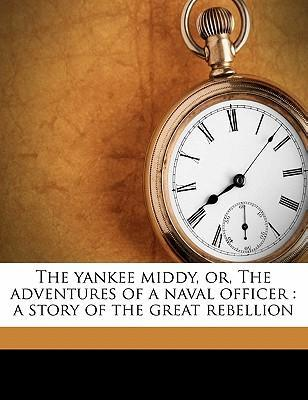 The Yankee Middy, Or, the Adventures of a Naval Officer : A Story of the Great Rebellion