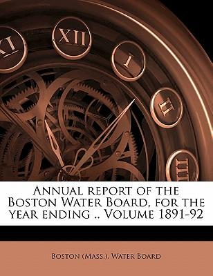 Annual Report of the Boston Water Board, for the Year Ending .. Volume 1891-92