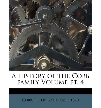 A History of the Cobb Family Volume PT. 4