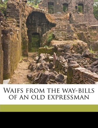 Waifs from the Way-Bills of an Old Expressman