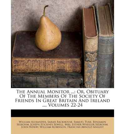 The Annual Monitor ... : Or, Obituary of the Members of the Society of Friends in Great Britain and Ireland ..., Volumes 22-24