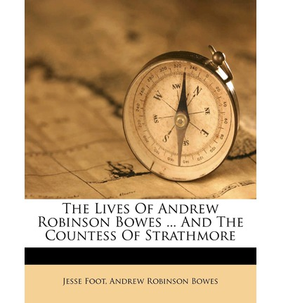 The Lives of Andrew Robinson Bowes ... and the Countess of Strathmore