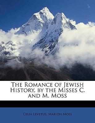The Romance of Jewish History, by the Misses C. and M. Moss