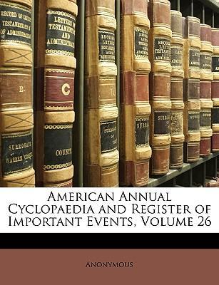 American Annual Cyclopaedia and Register of Important Events, Volume 26