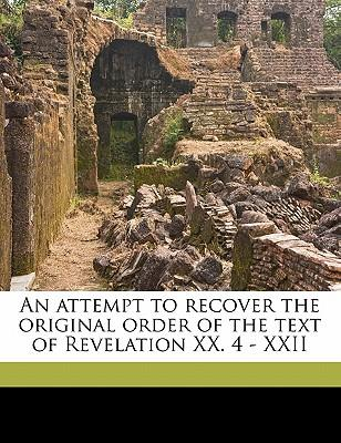 An Attempt to Recover the Original Order of the Text of Revelation XX. 4 - XXII