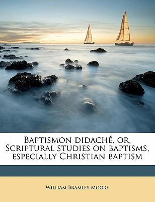 Baptismon Didache, Or, Scriptural Studies on Baptisms, Especially Christian Baptism
