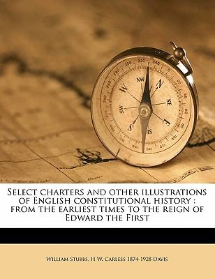Select Charters and Other Illustrations of English Constitutional History : From the Earliest Times to the Reign of Edward the First