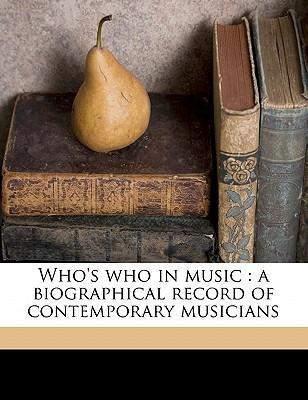 Who's Who in Music : A Biographical Record of Contemporary Musicians