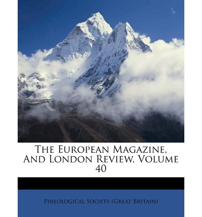 The European Magazine, and London Review, Volume 40