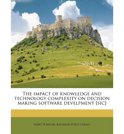 The Impact of Knowledge and Technology Complexity on Decision Making Software Develpment [Sic]