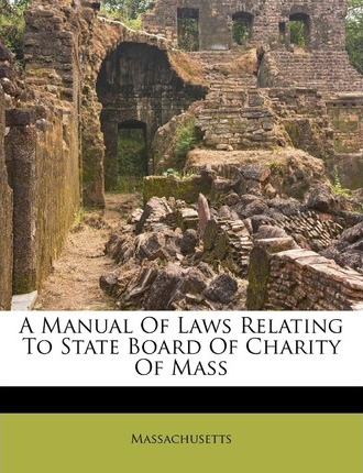 A Manual of Laws Relating to State Board of Charity of Mass