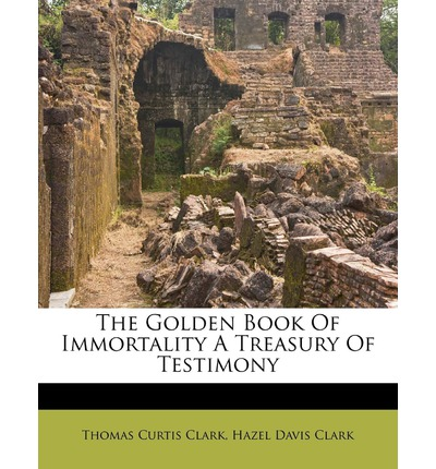 The Golden Book of Immortality a Treasury of Testimony