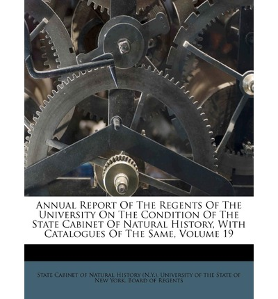 Annual Report of the Regents of the University on the Condition of the State Cabinet of Natural History, with Catalogues of the Same, Volume 19