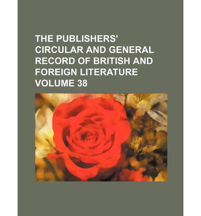 The Publishers' Circular and General Record of British and Foreign Literature Volume 38
