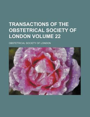 Transactions of the Obstetrical Society of London Volume 22