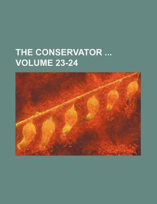 The Conservator Volume 23-24
