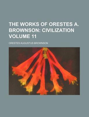 The Works of Orestes A. Brownson Volume 11; Civilization