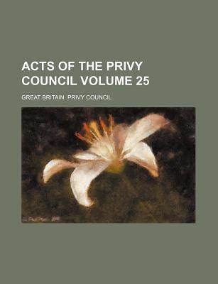 Acts of the Privy Council Volume 25