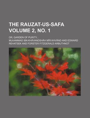 The Rauzat-Us-Safa Volume 2, No. 1; Or, Garden of Purity