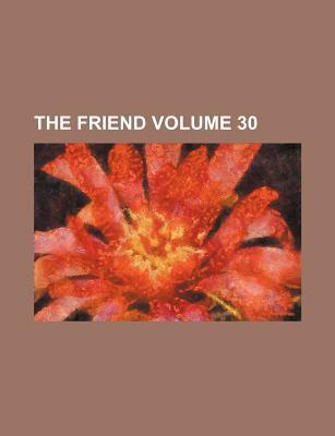 The Friend Volume 30